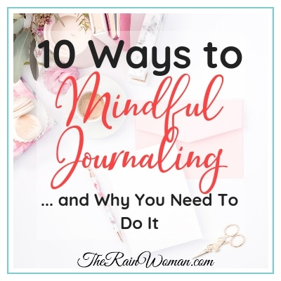 10 Ways to Mindful Journaling and Why You Need To Do It
